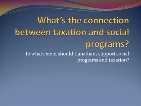 To what extent should Canadians support social programs and taxation?