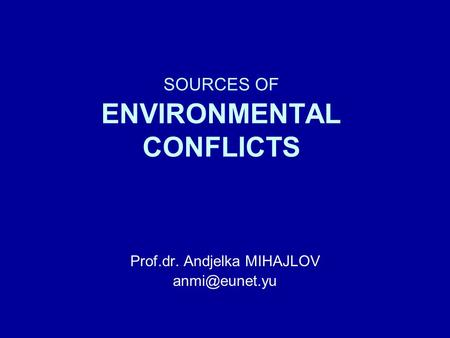 SOURCES OF ENVIRONMENTAL CONFLICTS Prof.dr. Andjelka MIHAJLOV