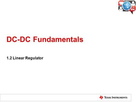 DC-DC Fundamentals 1.2 Linear Regulator. What is a Linear Regulator? The linear regulator is a DC-DC converter to provide a constant voltage output without.