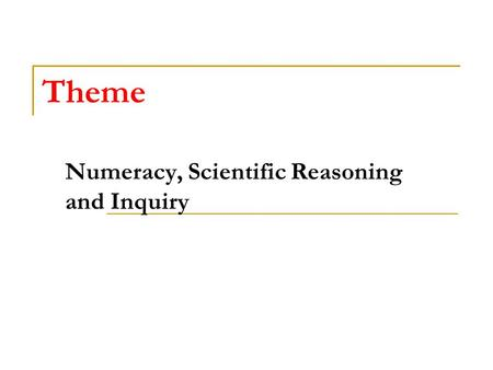 Theme Numeracy, Scientific Reasoning and Inquiry.