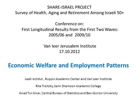 SHARE-ISRAEL PROJECT Survey of Health, Aging and Retirement Among Israeli 50+ Conference on: First Longitudinal Results from the First Two Waves: 2005/06.