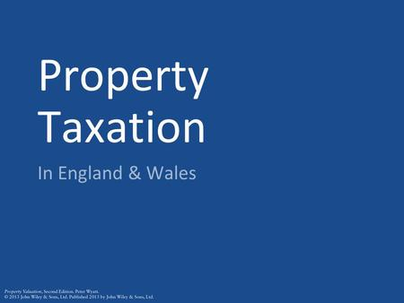 Property Taxation In England & Wales. Property Taxation Occupiers of dwellings and business premises (hereditaments) are taxed rather than owners (unless.