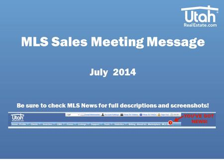 MLS Sales Meeting Message July 2014 Be sure to check MLS News for full descriptions and screenshots!