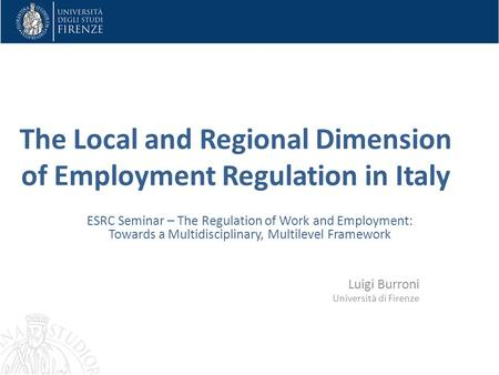 The Local and Regional Dimension of Employment Regulation in Italy ESRC Seminar – The Regulation of Work and Employment: Towards a Multidisciplinary, Multilevel.