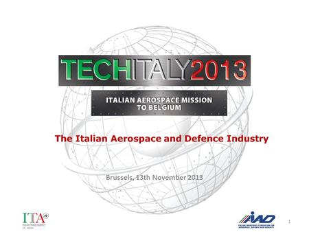 Brussels, 13th November 2013 1. Source: AIAD, ANIE With turnover of >14,5 billion euro, the Italian Aerospace Industry is seventh in the world and fourth.