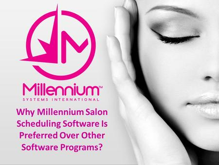 Why Millennium Salon Scheduling Software Is Preferred Over Other Software Programs?