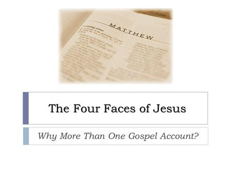 The Four Faces of Jesus Why More Than One Gospel Account?