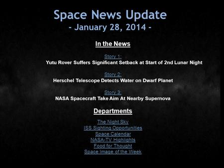 Space News Update - January 28, 2014 - In the News Story 1: Story 1: Yutu Rover Suffers Significant Setback at Start of 2nd Lunar Night Story 2: Story.