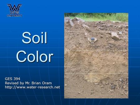 Soil Color GES 394 Revised by Mr. Brian Oram
