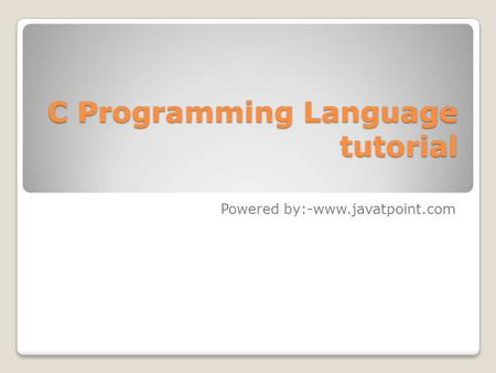 C Programming Language tutorial Powered by:-www.javatpoint.com.