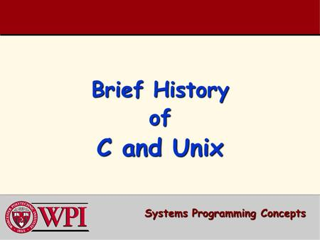 Brief History of C and Unix Systems Programming Concepts.