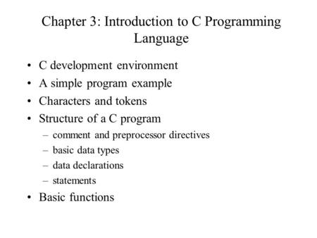 Chapter 3: Introduction to C Programming Language C development environment A simple program example Characters and tokens Structure of a C program –comment.