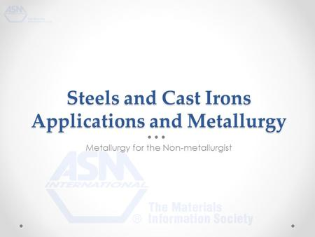 Steels and Cast Irons Applications and Metallurgy Metallurgy for the Non-metallurgist.