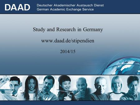 Study and Research in Germany www.daad.de/stipendien 2014/15.