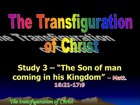 The transfiguration of Christ. The Transfiguration of Christ Context of the Transfiguration.