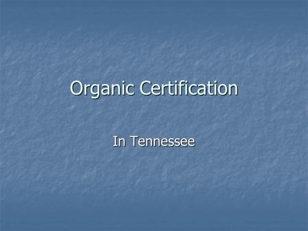 Organic Certification In Tennessee. National Organic Program NOP established national standards for organically labeled products. NOP established national.
