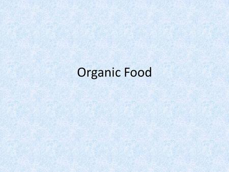Organic Food. Organic foods are grown without the use of conventional pesticides and artificial fertilizers. Organic foods are free from contamination.