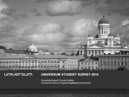 WWW.UNIVERSUMGLOBAL.COM UNIVERSUM STUDENT SURVEY 2014 University Report | Finnish Edition School of Science | Engineering/Natural Sciences/IT.