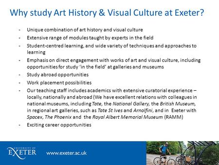 Why study Art History & Visual Culture at Exeter? -Unique combination of art history and visual culture -Extensive range of modules taught by experts in.
