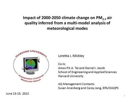 Impact of 2000-2050 climate change on PM 2.5 air quality inferred from a multi-model analysis of meteorological modes Loretta J. Mickley Co-Is: Amos P.K.A.