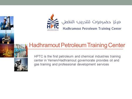 Hadhramout Petroleum Training Center HPTC is the first petroleum and chemical industries training center in Yemen/Hadhramout governorate provides oil and.