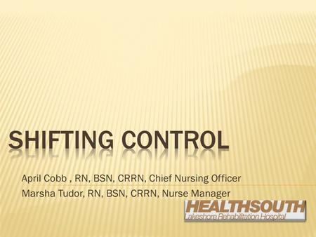 April Cobb, RN, BSN, CRRN, Chief Nursing Officer Marsha Tudor, RN, BSN, CRRN, Nurse Manager.
