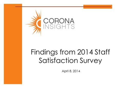 Findings from 2014 Staff Satisfaction Survey April 8, 2014.