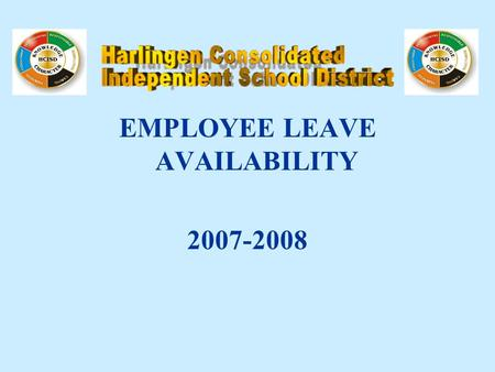 EMPLOYEE LEAVE AVAILABILITY 2007-2008. PRESENTATION OUTLINE PAID LEAVES UNPAID LEAVES OTHER LEAVES VACATIONS HEALTH, DENTAL AND LIFE INSURANCE OPTIONAL.