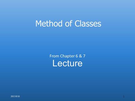 Lecture From Chapter 6 & 7 2015/8/10 1 Method of Classes.