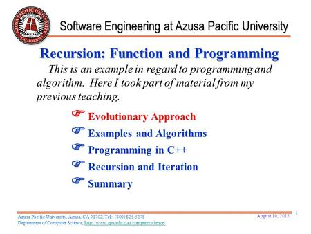 Recursion: Function and Programming Software Engineering at Azusa Pacific University  Evolutionary Approach  Examples and Algorithms  Programming in.