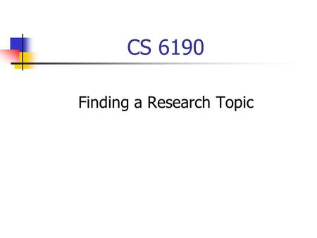 CS 6190 Finding a Research Topic. The Thesis Equation Topic + Advisor = Dissertation.