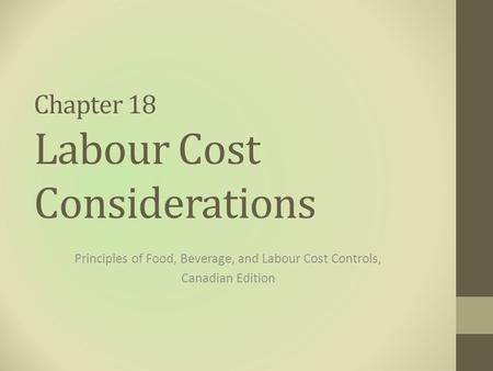 Chapter 18 Labour Cost Considerations Principles of Food, Beverage, and Labour Cost Controls, Canadian Edition.