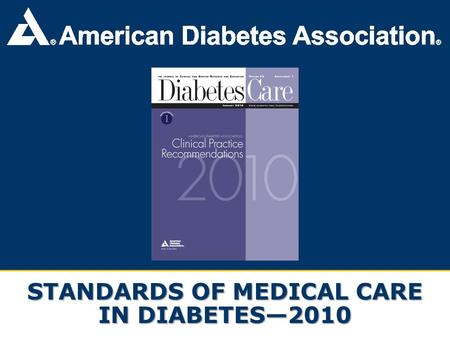 standards of medical care in diabetes The standards of care are established and revised annually by the ada's professional practice committee (ppc) the committee is a multidisciplinary team of 12 leading us experts in the field of diabetes care, and includes physicians, diabetes educators, registered dietitians and others whose experience includes adult and pediatric endocrinology, epidemiology, public health, lipid research.