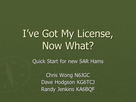I've Got My License, Now What?