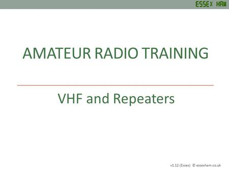 AMATEUR RADIO TRAINING VHF and Repeaters v1.12 (Essex) © essexham.co.uk.