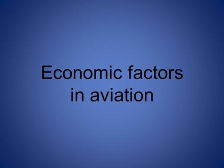 Economic factors in aviation. Main economic factors Airline income Airline cost Break-even load factors Seat configuration Overbooking Pricing Scheduling.