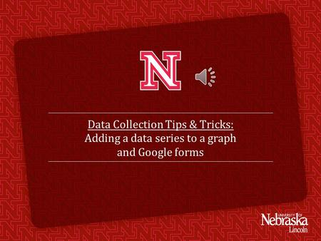 Data Collection Tips & Tricks: Adding a data series to a graph and Google forms.
