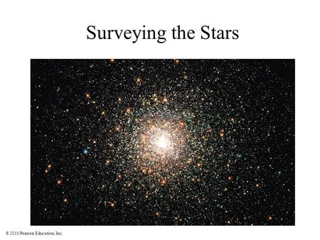 © 2010 Pearson Education, Inc. Surveying the Stars.