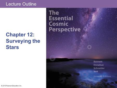 Lecture Outline Chapter 12: Surveying the Stars © 2015 Pearson Education, Inc.