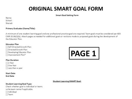 ORIGINAL SMART GOAL FORM Smart Goal Setting Form Name: School: Shared: Primary Evaluator (Name/Title): A minimum of one student learning goal and one professional.