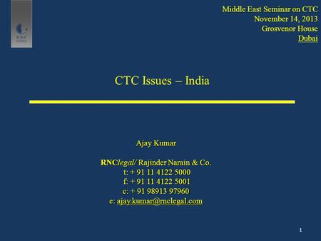 CTC Issues – <strong>India</strong> Ajay Kumar RNClegal/ Rajinder Narain & Co. t: + 91 11 4122 5000 t: + 91 11 4122 5000 f: + 91 11 4122 5001 f: + 91 11 4122 5001 c: +