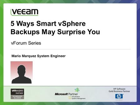 5 Ways Smart vSphere Backups May Surprise You vForum Series Mario Marquez System Engineer.