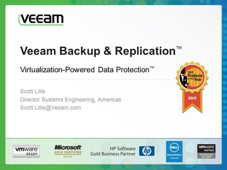 Veeam Backup & Replication ™ Scott Lillis Director Systems Engineering, Americas Virtualization-Powered Data Protection ™