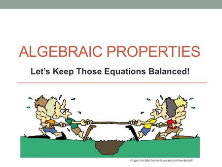 ALGEBRAIC PROPERTIES Image from  Let's Keep Those Equations Balanced!