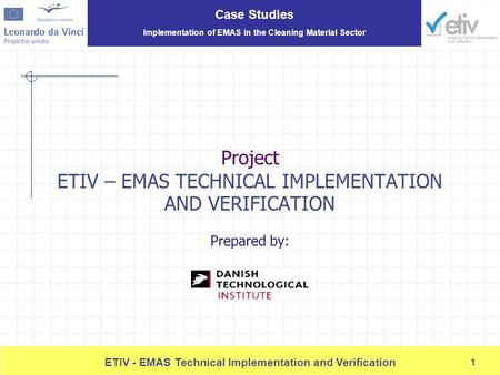 Case Studies Implementation of EMAS in the Cleaning Material Sector 1 ETIV - EMAS Technical Implementation and Verification 1 Project ETIV – EMAS TECHNICAL.