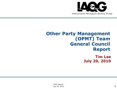Company Confidential RMC Report July 20, 2010 1 Other Party Management (OPMT) Team General Council Report Tim Lee July 20, 2010.