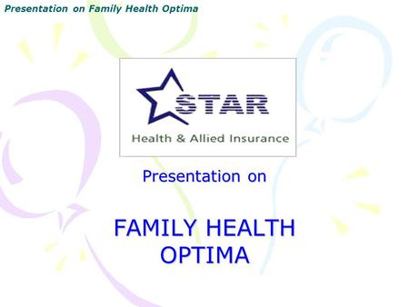 Presentation on FAMILY HEALTH OPTIMA