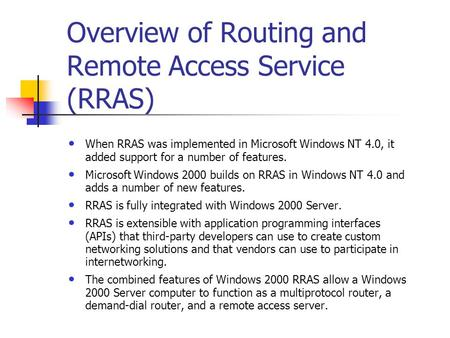 Overview of Routing and Remote Access Service (RRAS) When RRAS was implemented in Microsoft Windows NT 4.0, it added support for a number of features.