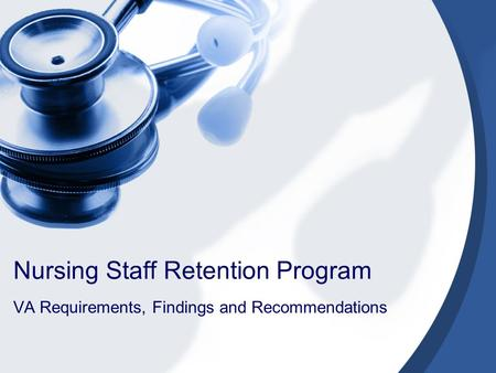 Nursing Staff Retention Program VA Requirements, Findings and Recommendations.