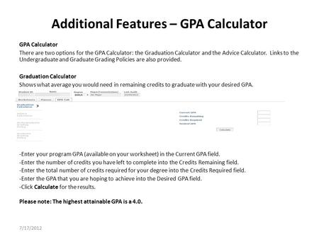Additional Features – GPA Calculator GPA Calculator There are two options for the GPA Calculator: the Graduation Calculator and the Advice Calculator.